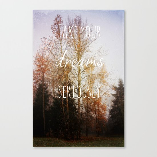 take your dreams seriously Canvas Print