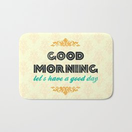 Good Morning, let's have a good day - Motivational print Bath Mat