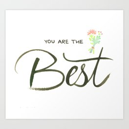 You Are The Best Art Print