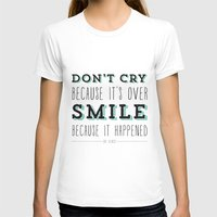 dr seuss T-shirts featuring Don't Cry Because It's Over Smile Because It Happened - Dr Seuss Quote by Crafty Lemon