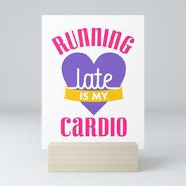 Running Late Is My Cardio Mini Art Print
