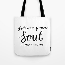 Gifts, Inspiring quotes - Follow your soul - it knows the way Tote Bag