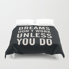 Dreams don't work unless You Do. Quote typography, to inspire, motivate, boost, overcome difficulty Duvet Cover