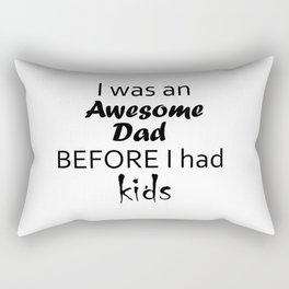 """""""I Was An Awesome Dad BEFORE I Had Kids"""" Sarcastic Sayings Typography Rectangular Pillow"""