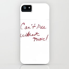 Can't Live Without Music! iPhone Case