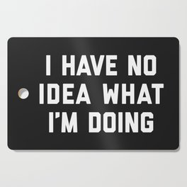 No Idea What I'm Doing Funny Quote Cutting Board