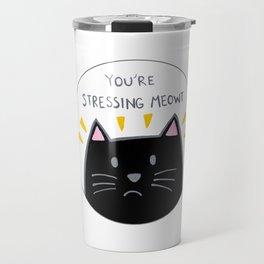 You're stressing meowt Travel Mug