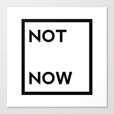 not now Canvas Print