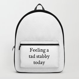 Feeling A Tad Stabby Funny Quote Backpack