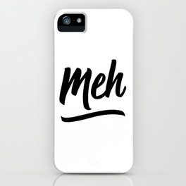 Meh iPhone Case