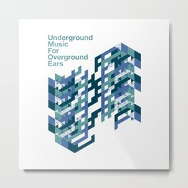 Underground Music for overground ears Metal Print