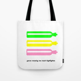 You're wearing too much highlighter Tote Bag