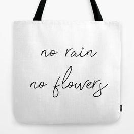 no rain no flowers Tote Bag