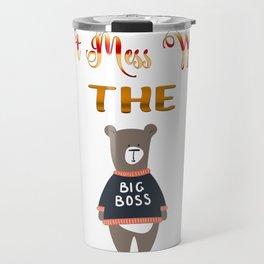 Don't Mess With The Big Boss Bear Gifts Travel Mug