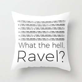 What the hell, Ravel? Throw Pillow