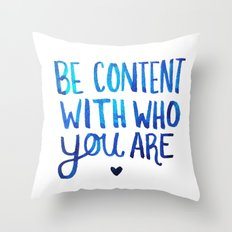 Be Content With Who You Are Throw Pillow