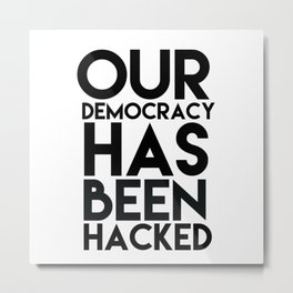 Our democracy has been hacked Metal Print