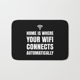 HOME IS WHERE YOUR WIFI CONNECTS AUTOMATICALLY (Black & White) Bath Mat