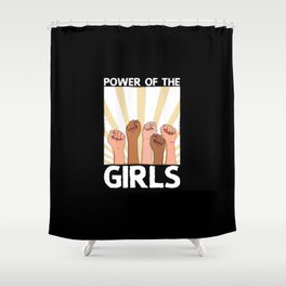 Power Of The Girls | Feminism Feminists Gifts Shower Curtain