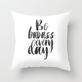 Printable Art,Be Badass Every Day, Funny Print,Watercolor Print,Quote Prints,Inspiration Quote Throw Pillow