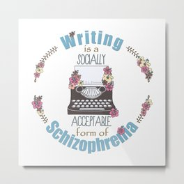 Writing Is A Socially Acceptable Form Of Schizophrenia Metal Print