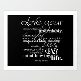 love your life... Art Print