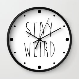 Stay Weird Funny Quote Wall Clock