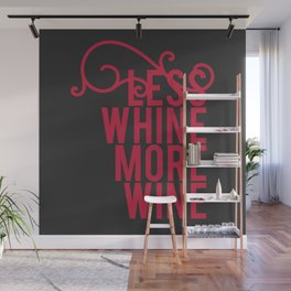 Less Whine More Wine Wall Mural