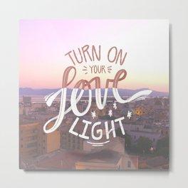 Turn ON your LOVE light Metal Print