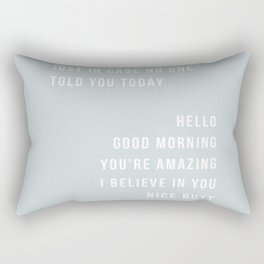 Just In Case No One Told You Today Hello Good Morning You're Amazing I Believe In You Nice Butt Minimal Blue Rectangular Pillow