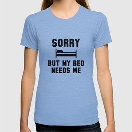Sorry But My Bed Needs Me T-shirt