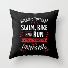 Weekend Forecast Swim Bike And Run With A Chance Of Drinking Throw Pillow