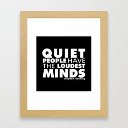 Quiet People have the Loudest Minds | Typography Introvert Quotes Black Version Framed Art Print