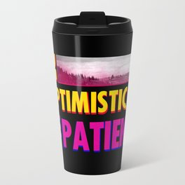 Be optimistic. Be patient. A PSA for stressed creatives Travel Mug