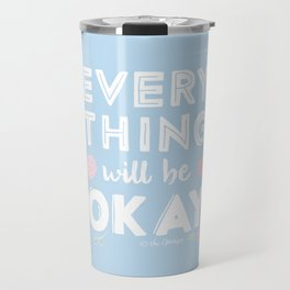 Every Thing Will Be Okay Travel Mug