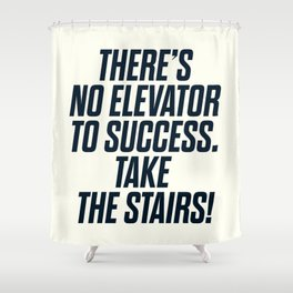 There is no elevator to success, you have to take the stairs, motivational quote, inspiraitonal sen Shower Curtain
