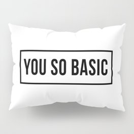You So Basic Funny Quote Pillow Sham