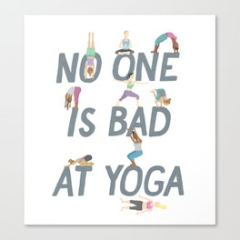 No One is Bad at Yoga Canvas Print