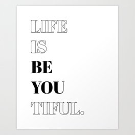 Life is BE YOU tiful Art Print