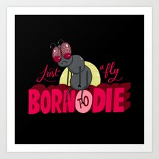 Just a Fly Born to Die Art Print