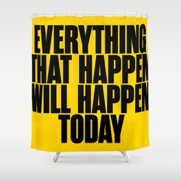 Everything that happen will happen today - Brian eno Quote Shower Curtain