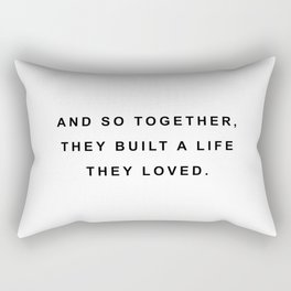 And so together they built a life they loved Rectangular Pillow