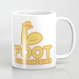 FOOT STRAIGHTENER - funny job gift Coffee Mug