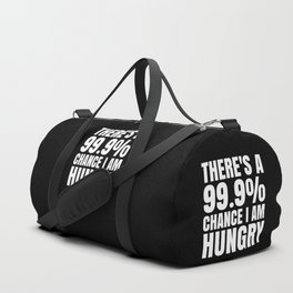 THERE'S A 99.9% PERCENT CHANCE I AM HUNGRY (Black & White) Duffle Bag