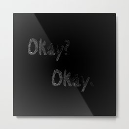 Okay? Okay. Metal Print