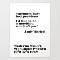 WARHOL: Machine have less problems. I'd like to be a machine. Wouldn't you? Art Print