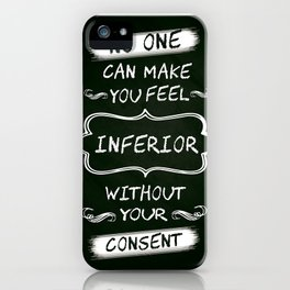 No one can make you feel inferior Eleanor Roosevelt Inspirational Quotes Design iPhone Case