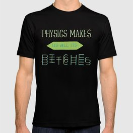Physics makes us all its bitches T-shirt