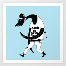 I ain't no golden goose Art Print