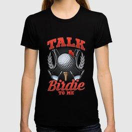 Talk Birdie To Me Funny Golfing Pun T-shirt